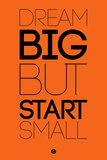 Dream Big But Start Small 2 Plastic Sign by  NaxArt