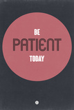 Be Patient Today 1 Plastic Sign by  NaxArt