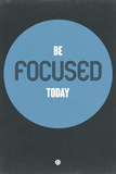 Be Focused Today 2 Plastic Sign by  NaxArt