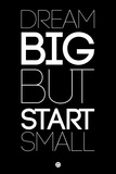 Dream Big But Start Small 1 Plastic Sign by  NaxArt