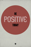 Be Positive Today 1 Plastic Sign by  NaxArt
