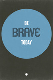 Be Brave Today 2 Plastic Sign by  NaxArt