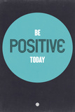 Be Positive Today 2 Plastic Sign by  NaxArt