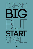 Dream Big But Start Small 3 Plastic Sign by  NaxArt