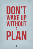 Don't Wake Up Without a Plan 2 Plastic Sign by  NaxArt