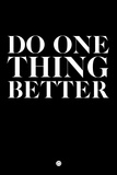 Do One Thing Better 1 Plastic Sign by  NaxArt
