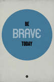 Be Brave Today 1 Plastic Sign by  NaxArt