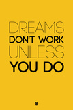 Dreams Don't Work Unless You Do 1 Plastic Sign by  NaxArt