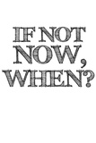 If Not Now, When White Plastic Sign by  NaxArt