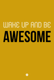 Wake Up and Be Awesome Yellow Plastic Sign by  NaxArt