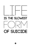 Life Is the Slowest Form of Suicide 2 Plastic Sign by  NaxArt