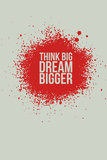 Think Big Dream Bigger 1 Plastic Sign by  NaxArt