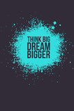 Think Big Dream Bigger 2 Plastic Sign by  NaxArt