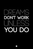Dreams Don't Work Unless You Do 2 Plastic Sign by  NaxArt