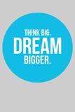 Think Big Dream Bigger Circle 2 Plastic Sign by  NaxArt