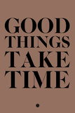 Good Things Take Time 3 Plastic Sign by  NaxArt
