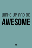 Wake Up and Be Awesome Blue Plastic Sign by  NaxArt