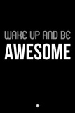 Wake Up and Be Awesome Black Plastic Sign by  NaxArt