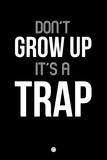 Don't Grow Up it's a Trap 1 Plastic Sign by  NaxArt