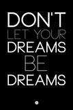 Don't Let Your Dreams Be Dreams 1 Wall Sign by  NaxArt