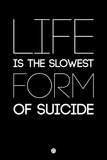 Life Is the Slowest Form of Suicide 1 Plastic Sign by  NaxArt