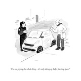 """I'm not paying the whole thing—it's only taking up half a parking space."" - Cartoon Premium Giclee Print by Emily Flake"