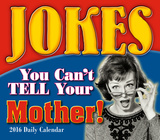 Jokes You Can't Tell Your Mother - 2016 Boxed Calendar Calendars