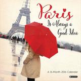 Paris Is Always a Good Idea  - 2016 Calendar Calendars