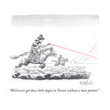 """We'd never get these little dogies to Tucson without a laser pointer."" - New Yorker Cartoon Premium Giclee Print by Liam Walsh"