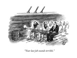 """Your last job sounds terrible."" - New Yorker Cartoon Premium Giclee Print by Frank Cotham"