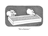 """Get a hammer."" - New Yorker Cartoon Premium Giclee Print by J.C. Duffy"