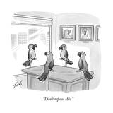 """Don't repeat this."" - New Yorker Cartoon Premium Giclee Print by Tom Toro"
