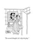 """On second thought, let's skip the play."" - New Yorker Cartoon Premium Giclee Print by Gahan Wilson"