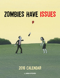 Zombies Have Issues - 2016 Calendar Calendars