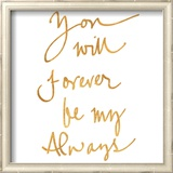 You Will Forever be My Always (gold foil) Poster
