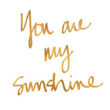 You Are My Sunshine Square (gold foil) Art