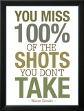 You Miss 100% of the Shots You Don't Take Print
