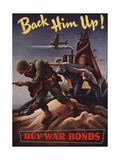Back Him Up!--Buy War Bonds Posters
