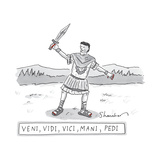 A Roman Soldier with painted red toenails and finger nails -- Veni, Vidi, … - New Yorker Cartoon Premium Giclee Print by Danny Shanahan