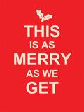 As Merry as it Gets Blikskilt