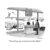 """You did say you wanted an earlier flight."" - New Yorker Cartoon Reproduction giclée Premium par Joe Dator"