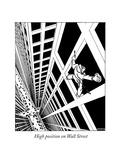 High position on Wall Street - New Yorker Cartoon Premium Giclee Print by  Schaub