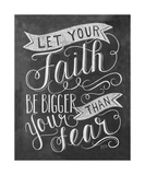 Let Your Faith Be Bigger Than Your Fear Giclee Print