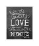 Where There Is Great Love There Are Always Miracles Giclee Print