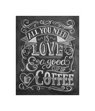 All You Need Is Love & A Good Cup Of Coffee Giclee Print
