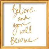 Believe and You will Become (gold foil) Prints