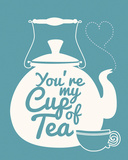You're My Cup Of Tea Prints by Sasha Blake