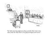 """So, before passing judgment, please consider that science now shows that …"" - New Yorker Cartoon Premium Giclee Print by Robert Mankoff"