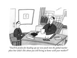 """""""You'll be perfect for heading up our new push into the global market plac…"""" - Cartoon Premium Giclee Print by Peter C. Vey"""