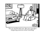 """I'm sure she'll be back soon. She's just somewhere integrating awareness …"" - New Yorker Cartoon Premium Giclee Print by Bruce Eric Kaplan"